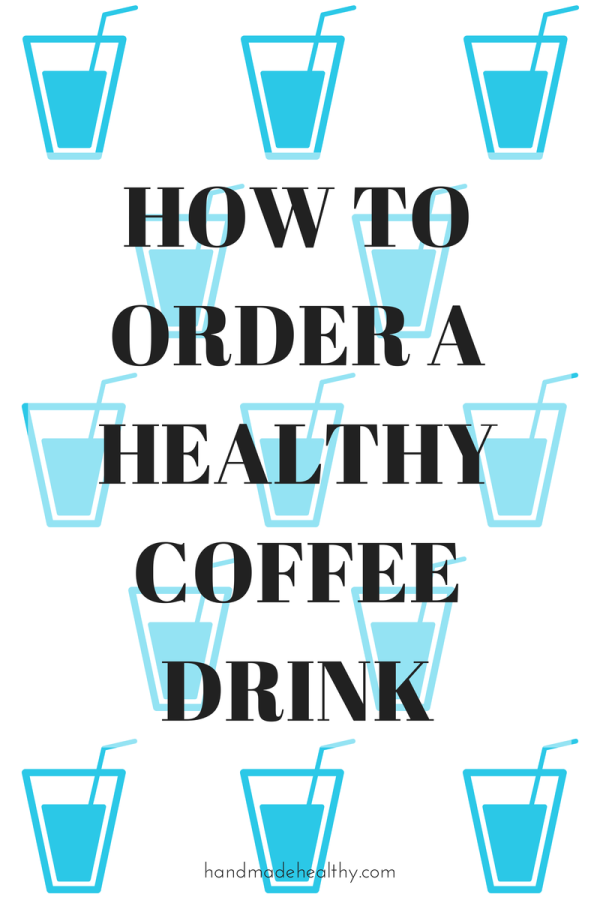 HOW TO ORDER A HEALTHY COFFEE DRINK