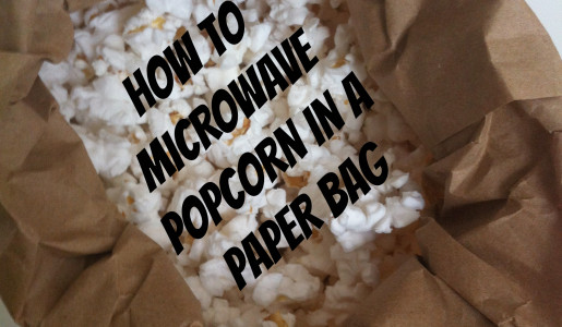HOW TO MICROWAVE POPCORN IN A PAPER BAG