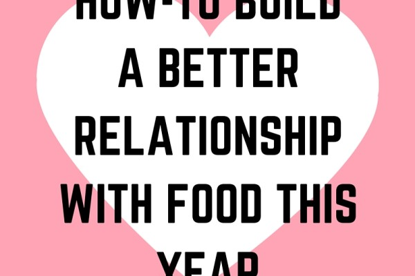 How-To Build a Better Relationship with Food This Year