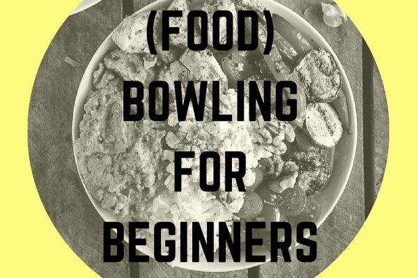 (FOOD) BOWLING FOR BEGINNERS